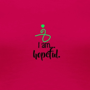 I am hopeful. - Women's Premium T-Shirt