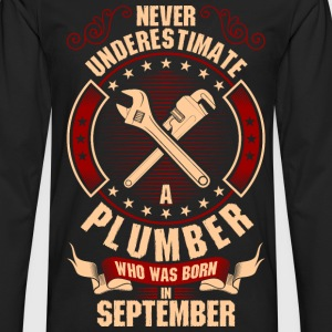 Never Underestimate A Plumber Who Was Born In T-Shirts - Men's Premium Long Sleeve T-Shirt