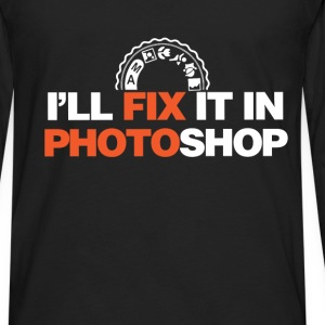Photography - I'll fix it in photoshop - Men's Premium Long Sleeve T-Shirt