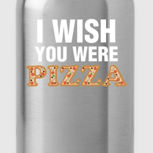 Pizza - I wish you were pizza - Water Bottle