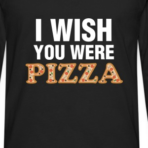 Pizza - I wish you were pizza - Men's Premium Long Sleeve T-Shirt