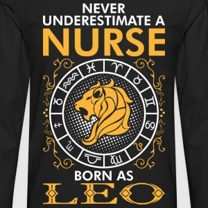 Never Underestimate A Nurse Born As Leo T-Shirts - Men's Premium Long Sleeve T-Shirt
