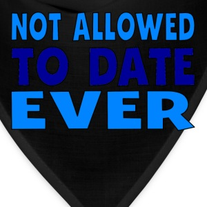 Not Allowed To Date Ever - Bandana