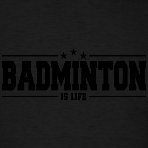 badminton is life 1 Sweatshirts - Men's T-Shirt