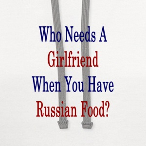 who_needs_a_girlfriend_when_you_have_rus T-Shirts - Contrast Hoodie