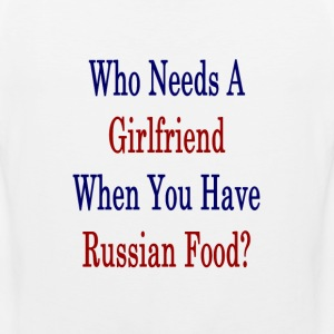 who_needs_a_girlfriend_when_you_have_rus T-Shirts - Men's Premium Tank