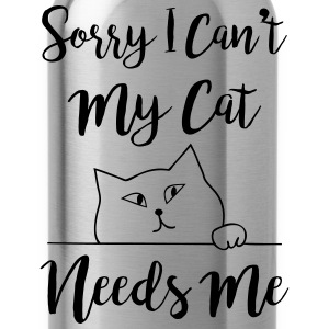 Sorry I Can't My Cat Needs Me Humor T-Shirts - Water Bottle