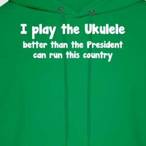 Play Ukulele Better than President Runs Country  T-Shirts - Men's Hoodie