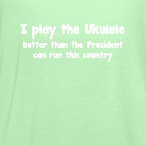Play Ukulele Better than President Runs Country  T-Shirts - Women's Flowy Tank Top by Bella