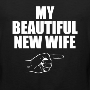 My Beautiful New Wife Newlywed Husband T-Shirt T-Shirts - Men's Premium Tank