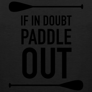 If In Doubt Paddle Out T-Shirts - Men's Premium Tank