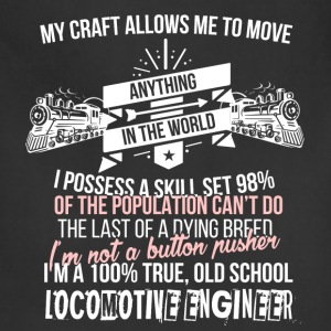 Locomotive engineer -My craft allows me to move an - Adjustable Apron