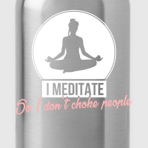 Meditation - I meditate so I don't choke people - Water Bottle