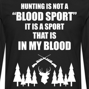 Hunting Not a Blood Spot It's a Sport in My Blood  T-Shirts - Men's Premium Long Sleeve T-Shirt