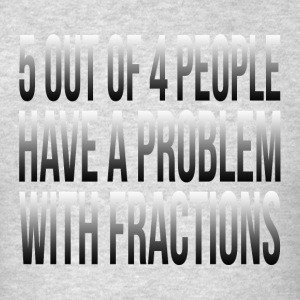 5 OUT OF 4 PEOPLE HAVE A PROBLEM WITH FRACTIONS Sportswear - Men's T-Shirt