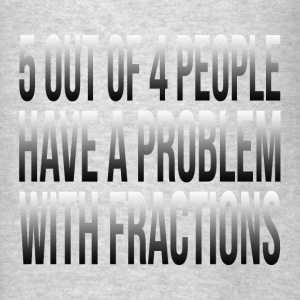 5 OUT OF 4 PEOPLE HAVE A PROBLEM WITH FRACTIONS Hoodies - Men's T-Shirt