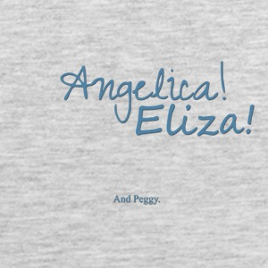 Angelica! Eliza! ... and peggy. - Men's Premium Tank
