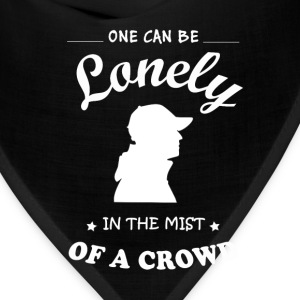 Once can be lonely in the mist of a crowd - Bandana