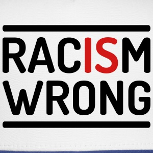 Racism is wrong T-Shirts - Trucker Cap