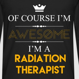 Radiation Therapist - Of course I'm awesome I'm a  - Men's Premium Long Sleeve T-Shirt