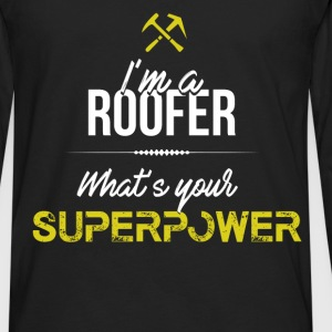 Roofer - I'm a Roofer what's your superpower - Men's Premium Long Sleeve T-Shirt