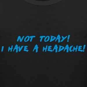 not today i have a headache T-Shirts - Men's Premium Tank