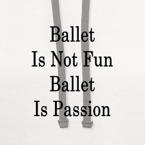 ballet_is_not_fun_ballet_is_passion_ T-Shirts - Contrast Hoodie