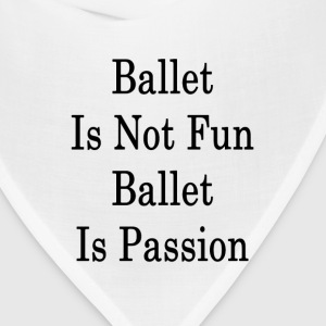 ballet_is_not_fun_ballet_is_passion_ T-Shirts - Bandana