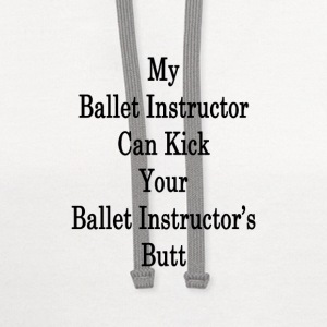 my_ballet_instructor_can_kick_your_balle T-Shirts - Contrast Hoodie