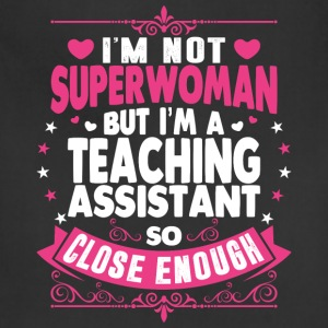 Im Not Superwoman But Im A Teaching Assistant T-Shirts - Adjustable Apron