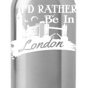 I'd Rather Be In London Shirt - Water Bottle