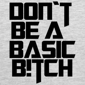 dont be a basic bitch - Men's Premium Tank