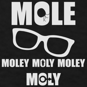 MOLE MOLEY MOLY MOLEY Mugs & Drinkware - Men's T-Shirt
