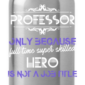 Professor - Professor only because full time super - Water Bottle