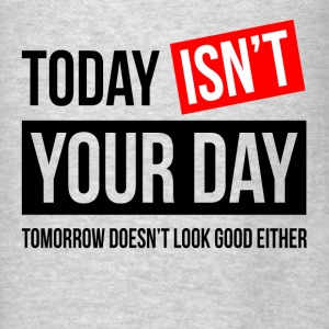 TODAY ISN'T YOUR DAY Hoodies - Men's T-Shirt
