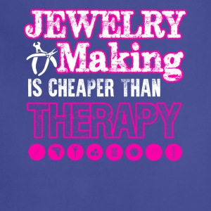 Jewelry Making Cheaper Than Therapy Shirt - Adjustable Apron