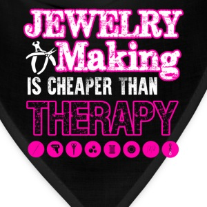 Jewelry Making Cheaper Than Therapy Shirt - Bandana