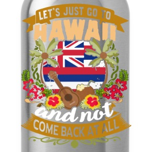 LET'S JUST GO TO HAWAII SHIRT - Water Bottle
