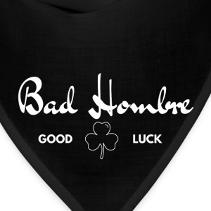Bad Hombre Good Luck - Shirt - Bandana