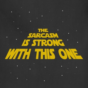 The Sarcasm is Strong - Adjustable Apron