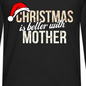 Mother - Christmas is better with Mother - Men's Premium Long Sleeve T-Shirt