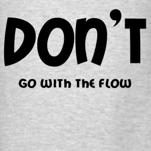 DON'T GO WITH THE FLOW Hoodies - Men's T-Shirt