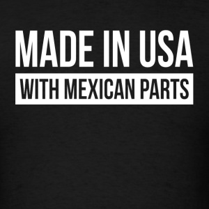 MADE IN USA WITH MEXICAN PARTS Sportswear - Men's T-Shirt