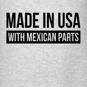 MADE IN USA WITH MEXICAN PARTS Hoodies - Men's T-Shirt