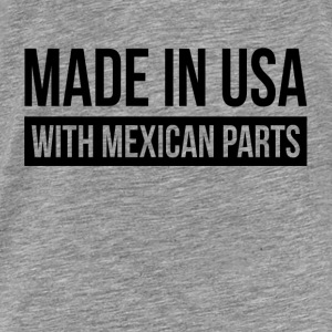 MADE IN USA WITH MEXICAN PARTS Hoodies - Men's Premium T-Shirt
