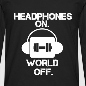 HEADPHONES ON WORLD OFF Gym Motivation Graphic Tee T-Shirts - Men's Premium Long Sleeve T-Shirt