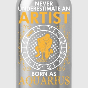 Never Underestimate An Artist Born As Aquarius T-Shirts - Water Bottle