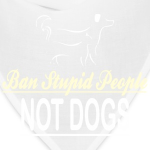 Ban Stupid People Not Dogs - Bandana