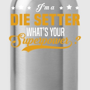 Die Setter - Water Bottle