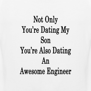 not_only_youre_dating_my_son_youre_also_ T-Shirts - Men's Premium Tank